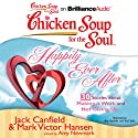 Chicken Soup for the Soul: Happily Ever After - 30 Stories about Making it Work and Not Giving Up (       UNABRIDGED) by Jack Canfield, Mark Victor Hansen, Amy Newmark (editor) Narrated by Amy Kaechele, Fred Stella