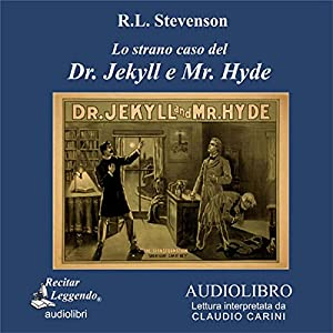 Lo strano caso del Dr. Jekyll e Mr. Hyde [The Strange Case of Dr. Jekyll and Mr. Hyde] Audiobook by Robert Louis Stevenson Narrated by Claudio Carini