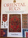 Oriental Rugs: The Collectors Guide to Selecting, Identifying, and Enjoying New and Antique Oriental Rugs (The Collectors Library)