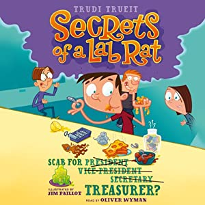 Scab for Treasurer?: Secrets of a Lab Rat #3 | [Trudi Trueit]