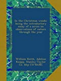 In the Christmas woods; being the introductory essay of a series on observations of nature through the year