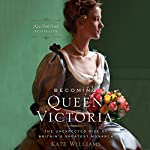 Becoming Queen Victoria: The Unexpected Rise of Britain's Greatest Monarch | Kate Williams