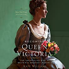 Becoming Queen Victoria: The Unexpected Rise of Britain's Greatest Monarch Audiobook by Kate Williams Narrated by Katharine McEwan