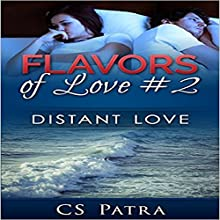 Distant Love: Flavors of Love, Book 2 Audiobook by CS Patra Narrated by Clara Nipper,  Sounds Good Studios