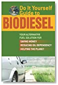 Do It Yourself Guide to Biodiesel: Your Alternative Fuel Solution for Saving Money, Reducing Oil Dependency, and Helping the Planet