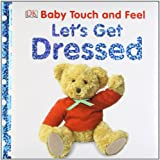 DK Let's Get Dressed (Baby Touch and Feel)