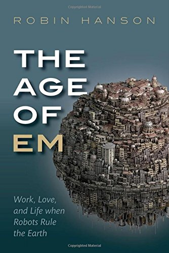 The Age of Em: Work, Love and Life when Robots Rule the Earth (Love And Robots compare prices)