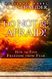 Do Not Be Afraid!: How to Find Freedom from Fear
