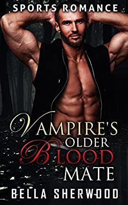 SPORTS ROMANCE: The Vampire's Older Blood Mate (Paranormal Older Man Romance) (Fantasy New Adult Wealthy Short Stories)