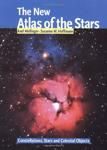 The New Atlas Of The Stars: Constellations, Stars And Celestial Objects