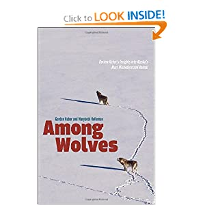Among Wolves: Gordon Haber's Insights into Alaska's Most Misunderstood Animal by Gordon Haber and Marybeth Holleman