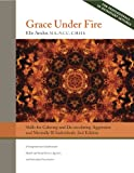 Grace Under Fire: Skills to Calm and De-escalate Aggressive & Mentally Ill Individuals (For Those in Social Services or Helping Professions)