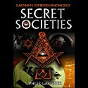 Secret Societies (       UNABRIDGED) by Philip Gardiner Narrated by Philip Gardiner