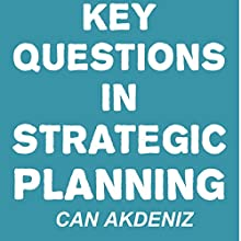 Key Questions in Strategic Planning (       UNABRIDGED) by Can Akdeniz Narrated by Roger Shilliday