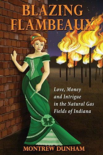 Blazing Flambeaux - Love, Money and Intrigue During the Natural Gas Boom in Indiana PDF