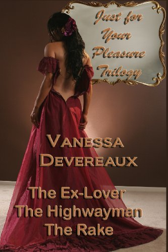 Just For Your Pleasure Trilogy: The Ex Lover, The Highwayman, The Rake: Vanessa Devereaux: 9780615955650: Amazon.com: Books