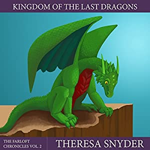 Kingdom of the Last Dragons: The Farloft Chronicles, Book 2 | [Theresa Snyder]