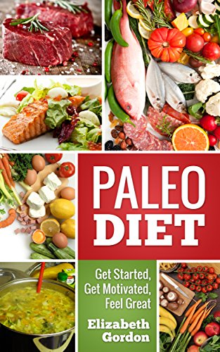 Paleo Diet - Get Started, Get Motivated, Feel Great by Elizabeth Gordon ebook deal