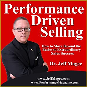 Performance Driven Selling: How to Move Beyond the Basics to Extraordinary Sales Success   [Jeff Magee]