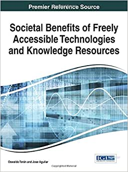 Societal Benefits of Freely Accessible Technologies and Knowledge Resources (Advances in Knowledge Acquisition, Transfer, and Management) book