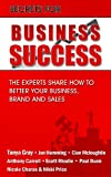 img - for Secrets of Business Success - The Experts Share How To Better Your Business, Brand and Sales. book / textbook / text book