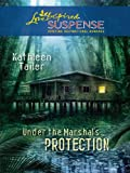Under the Marshal's Protection (Love Inspired Suspense)