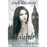 Fateful (Book #1 in the Fateful Series): The Fateful Vampire Series ~ Cheri Schmidt