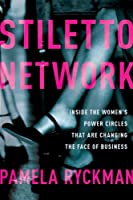 Stiletto Network: Inside the Women&#39;s Power Circles That Are Changing the Face of Business
