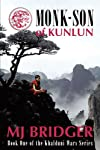 Monk-Son of Kunlun: Book One of the Khalduni Wars Series