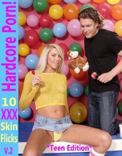 Hardcore Porn!: 10 XXX Skin Flicks, Volume 2 (Teen Edition)