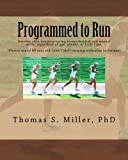 Programmed to Run: Develop elite running/racing biomechanical and mental skills, regardless of age, gender, or body type.