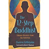The 12-Step Buddhist: Enhance Recovery from Any Addiction ~ Darren Littlejohn