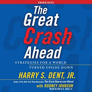 The Great Crash Ahead: Strategies for a World Turned Upside Down   [Harry S. Dent]