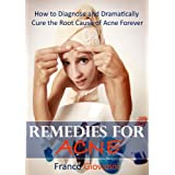 Remedies for Acne: How to Diagnose and Dramatically Cure the Root Cause of Acne Forever