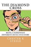 img - for The Diamond Cross: Being a Somewhat Different Detective Story book / textbook / text book