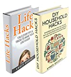 Life Hacks & DIY Household Hacks Box Set: Simple But Clever Tips, Tricks and Shortcuts that will make your life easier (life hacks, diy household hacks, ... and tricks, hacks, quick and easy, secrets)