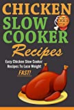 Easy Chicken Slow Cooker Recipes to Lose Weight FAST!: Slow cooker chicken recipes with fewer calories