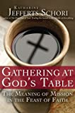 Gathering at Gods Table: The Meaning of Mission in the Feast of Faith [Hardcover] [2012] (Author) Katharine Jefferts Schori