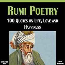 Rumi Poetry: 100 Quotes on Life, Love and Happiness Audiobook by Jalal al-Din Rumi, Jason Anderson Narrated by Carson Beck