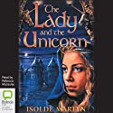 The Lady and the Unicorn (       UNABRIDGED) by Isolde Martyn Narrated by Rebecca Macauley