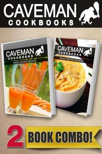 Paleo Juicing Recipes and Paleo Freezer Recipes: 2 Book Combo (Caveman Cookbooks ) by Angela Anottacelli