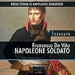 Breve storia di Napoleone Bonaparte, Vol.1 [Short History of Napoleon Bonaparte, Vol. 1]: Napoleone soldato [Napoleon Soldier] | Francesco De Vito