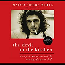 The Devil in the Kitchen: Sex, Pain, Madness, and the Making of a Great Chef (       UNABRIDGED) by Marco Pierre White, James Steen Narrated by Timothy Bentinck