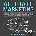 Affiliate Marketing: The Ultimate Beginners Guide to Learn How to Start an Online Business Selling Other People's Products to Make Passive Income Hörbuch von Mark Thomas Gesprochen von: C.M. Engelhardt