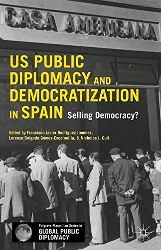 US Public Diplomacy and Democratization in Spain: Selling Democracy? (Palgrave Macmillan Series in Global Public Diplomacy)