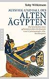 Aufstieg und Fall des Alten �gypten: Die Geschichte einer geheimnisvollen Zivilisation vom 5. Jahrtausend v. Chr. bis Kleopatra - Toby Wilkinson