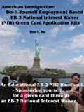 img - for American Immigration: Do-It-Yourself Employment Based EB-2 National Interest Waiver (NIW) Green Card Application Kits book / textbook / text book