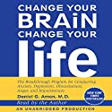 Change Your Brain, Change Your Life: The Breakthrough Program for Conquering Anxiety, Depression, Obsessiveness, Anger, and Impulsiveness (       UNABRIDGED) by Daniel G. Amen Narrated by Daniel G. Amen