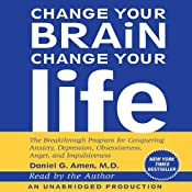 Change Your Brain, Change Your Life: The Breakthrough Program for Conquering Anxiety, Depression, Obsessiveness, Anger, and Impulsiveness | [Daniel G. Amen]