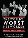 img - for The World's Worst Networker: Lessons Learned By The Best From The Absolute Worst! book / textbook / text book